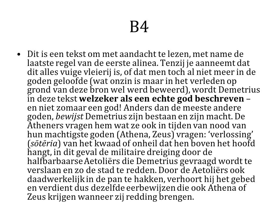 B4 Dit is een tekst om met aandacht te lezen, met name de laatste regel van de eerste alinea. Tenzij je aanneemt dat dit alles vuige vleierij is, of d