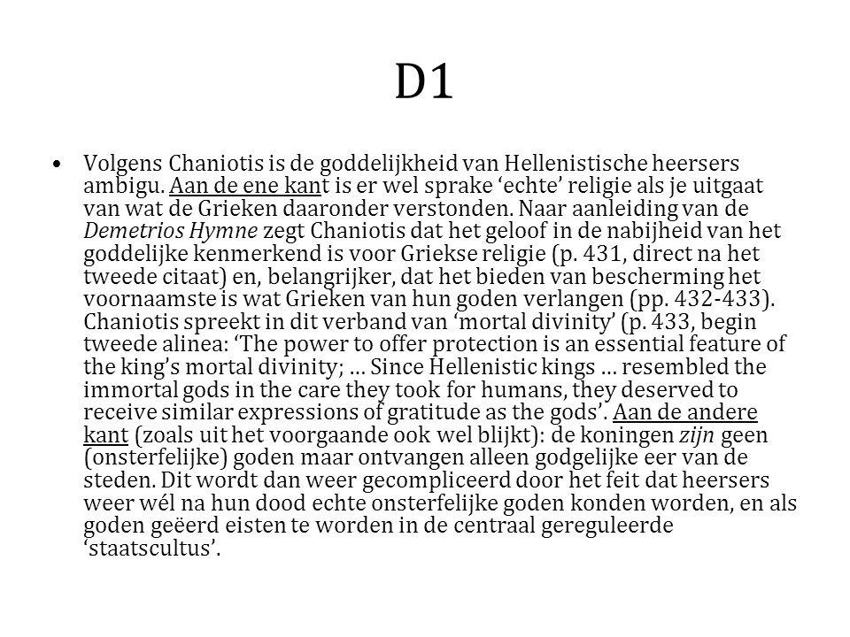 D1 Volgens Chaniotis is de goddelijkheid van Hellenistische heersers ambigu. Aan de ene kant is er wel sprake 'echte' religie als je uitgaat van wat d