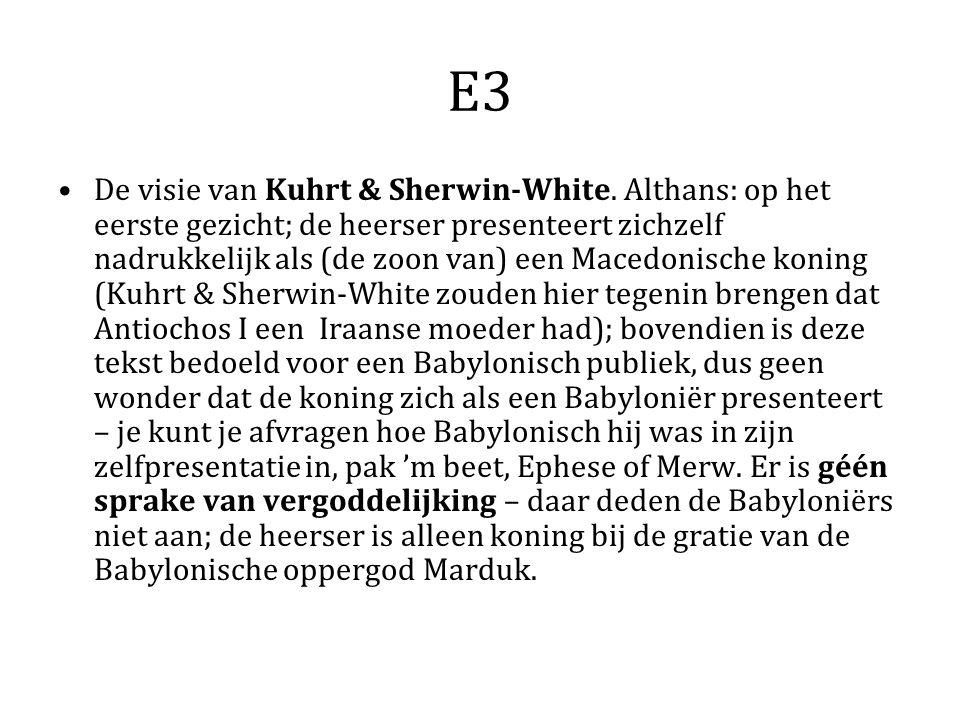 E3 De visie van Kuhrt & Sherwin-White. Althans: op het eerste gezicht; de heerser presenteert zichzelf nadrukkelijk als (de zoon van) een Macedonische