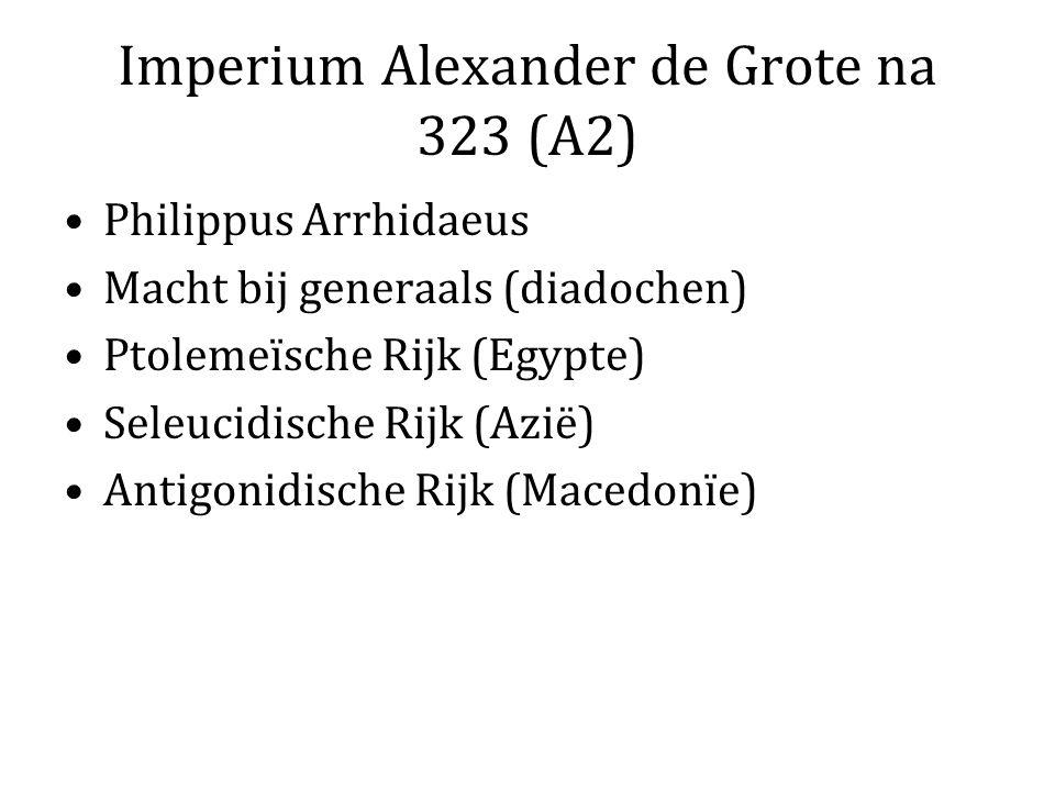 Imperium Alexander de Grote na 323 (A2) Philippus Arrhidaeus Macht bij generaals (diadochen) Ptolemeïsche Rijk (Egypte) Seleucidische Rijk (Azië) Anti