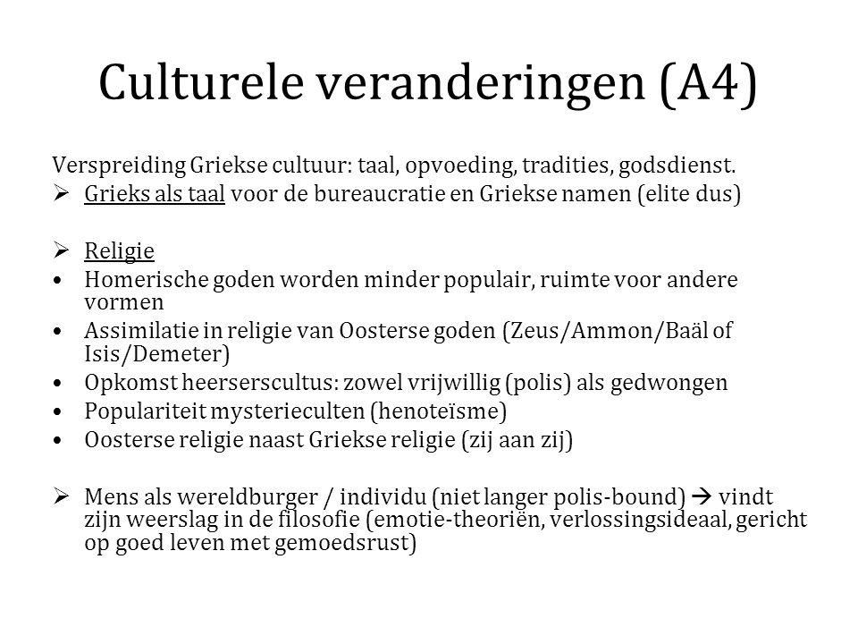 Culturele veranderingen (A4) Verspreiding Griekse cultuur: taal, opvoeding, tradities, godsdienst.  Grieks als taal voor de bureaucratie en Griekse n