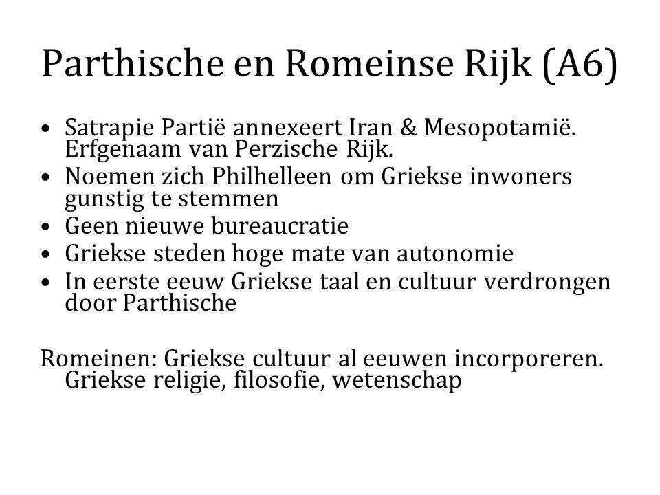 Parthische en Romeinse Rijk (A6) Satrapie Partië annexeert Iran & Mesopotamië. Erfgenaam van Perzische Rijk. Noemen zich Philhelleen om Griekse inwone