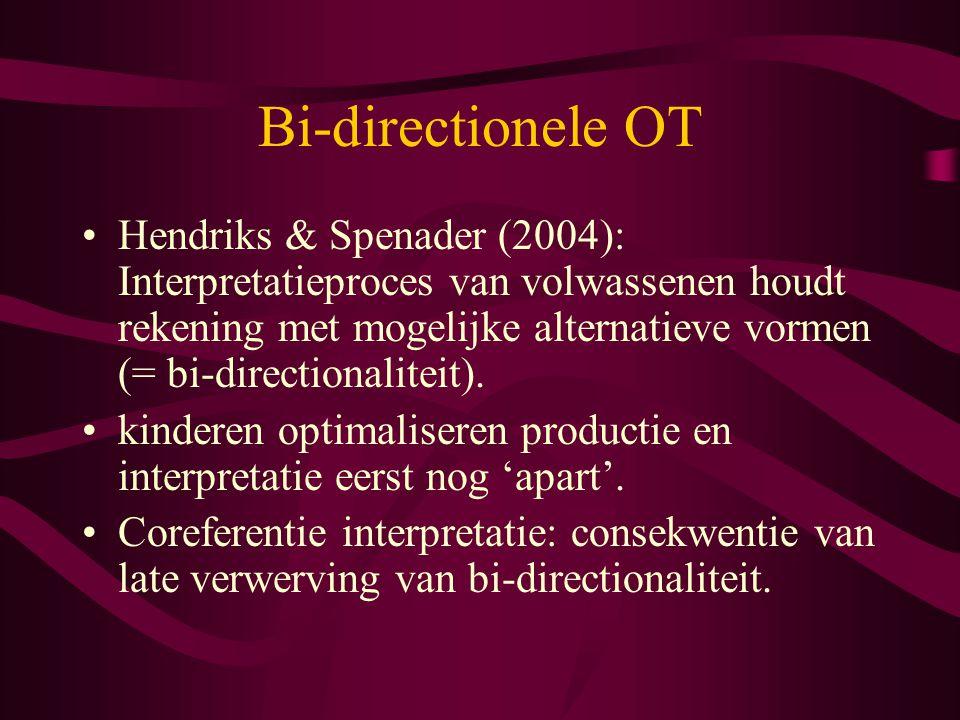 Bi-directionele OT Hendriks & Spenader (2004): Interpretatieproces van volwassenen houdt rekening met mogelijke alternatieve vormen (= bi-directionali