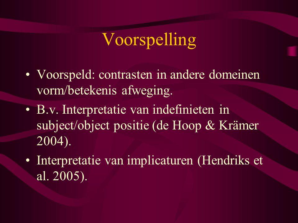 Voorspelling Voorspeld: contrasten in andere domeinen vorm/betekenis afweging. B.v. Interpretatie van indefinieten in subject/object positie (de Hoop