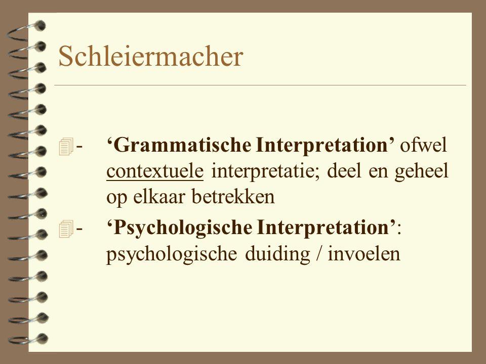 Schleiermacher (1768 - 1834) 4 Hermeneutik: 4 'die Kunst, die Rede eines anderen, vornehmlich die schriftliche, richtig zu verstehen' 4 'der Interpret