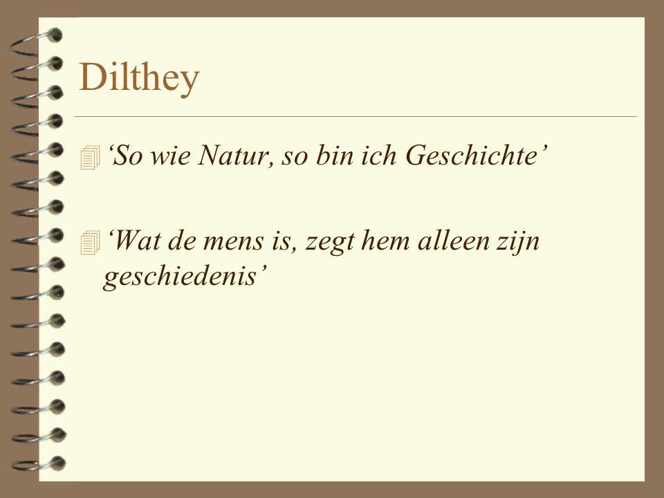 Dilthey (1833 - 1911) 4 Hermeneutiek niet beperken tot het interpreteren van teksten 4 maar eveneens toepassen op alledaagse levenssituaties en allerl