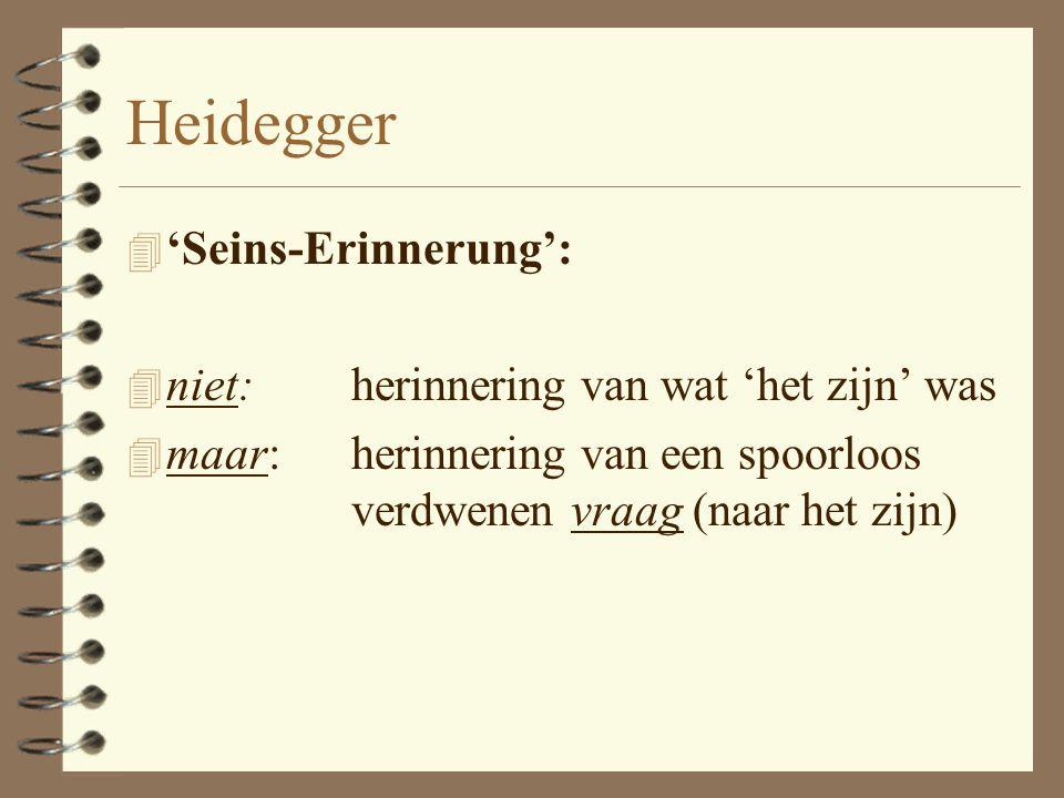 Heidegger (1889 - 1976) 4 Seinsvergessenheit 4 'zijnsvergetelheid' : door een te grote gerichtheid op de 'zijnden' is het zijn - als werkwoord - in ve