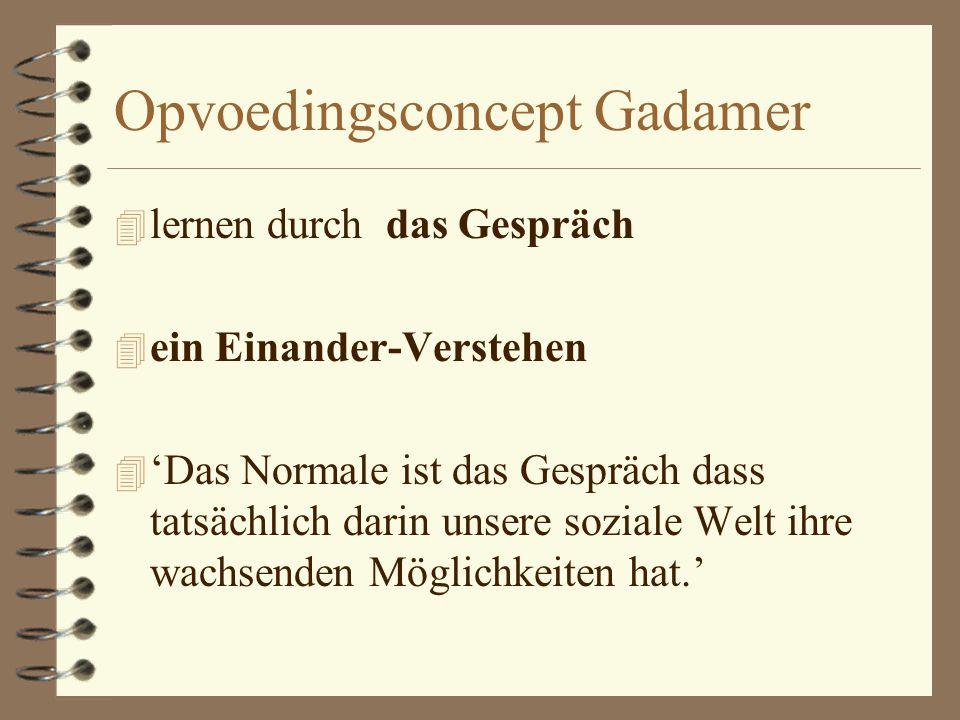 Opvoedingsconcept Gadamer 4 'Erziehung ist sich erziehen' 4 'es geht darum dass der Mensch sich selber einhaust'