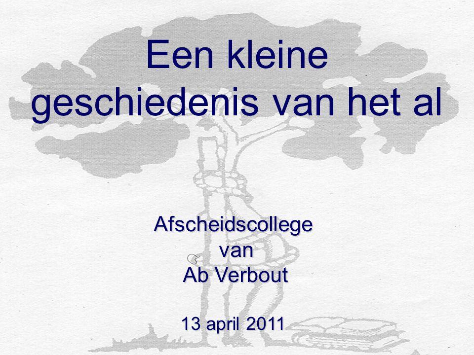Afscheidscollege van van Ab Verbout Ab Verbout 13 april 2011 Een kleine geschiedenis van het al