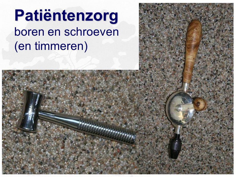 Patiëntenzorg Patiëntenzorg boren en schroeven (en timmeren)
