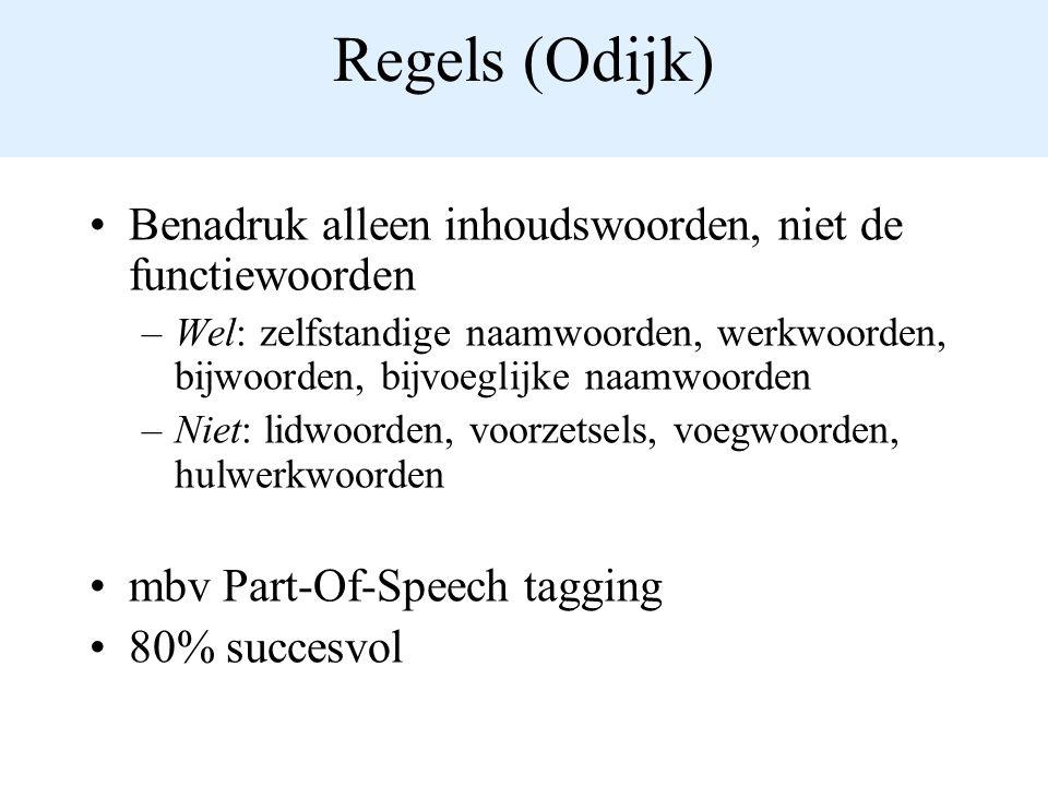 Regels (Odijk) Benadruk alleen inhoudswoorden, niet de functiewoorden –Wel: zelfstandige naamwoorden, werkwoorden, bijwoorden, bijvoeglijke naamwoorde