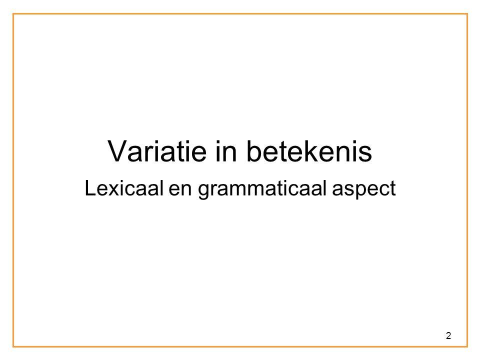 2 Variatie in betekenis Lexicaal en grammaticaal aspect