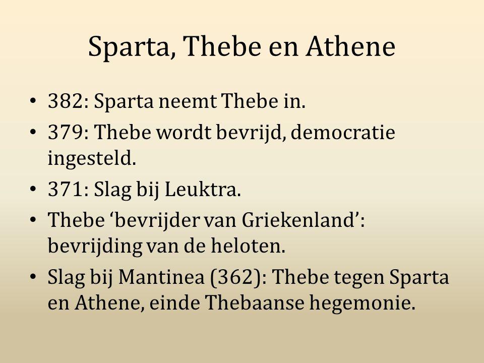 Sparta, Thebe en Athene 382: Sparta neemt Thebe in. 379: Thebe wordt bevrijd, democratie ingesteld. 371: Slag bij Leuktra. Thebe 'bevrijder van Grieke