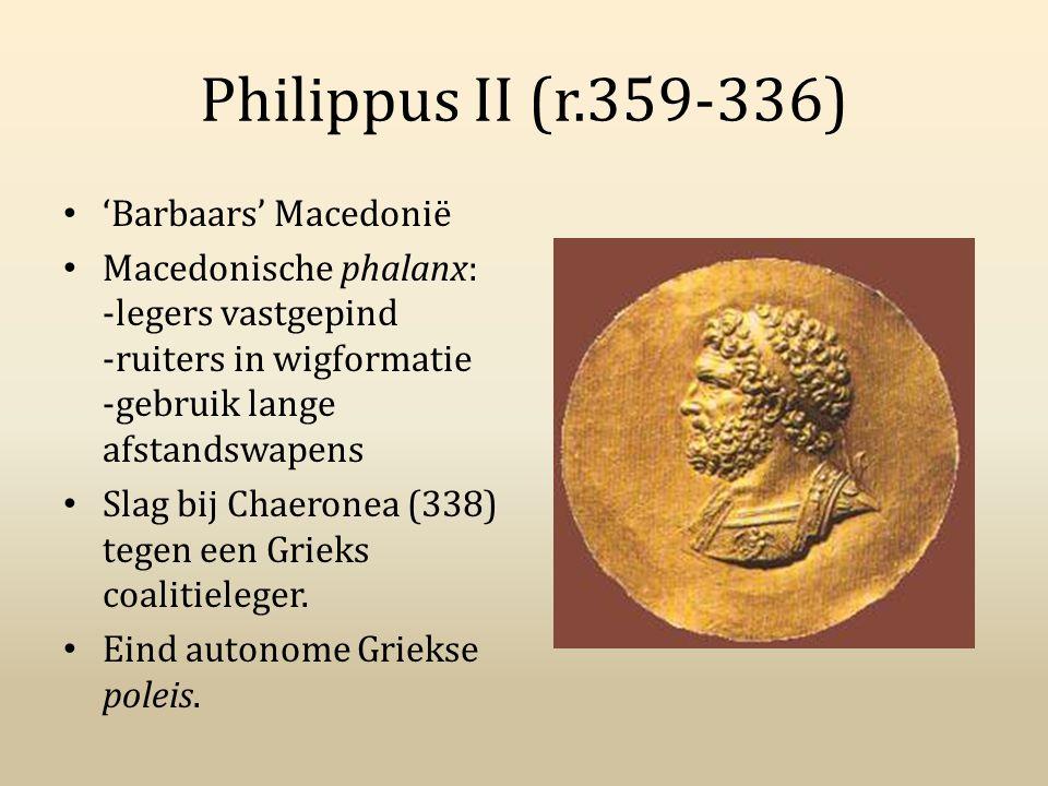 Philippus II (r.359-336) 'Barbaars' Macedonië Macedonische phalanx: -legers vastgepind -ruiters in wigformatie -gebruik lange afstandswapens Slag bij