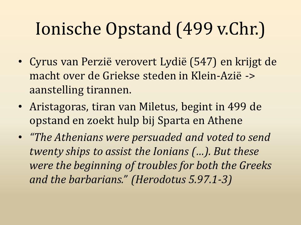 Ionische Opstand (499 v.Chr.) Cyrus van Perzië verovert Lydië (547) en krijgt de macht over de Griekse steden in Klein-Azië -> aanstelling tirannen. A