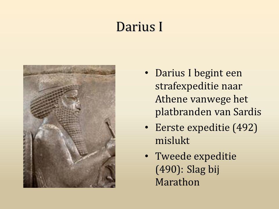 Darius I Darius I begint een strafexpeditie naar Athene vanwege het platbranden van Sardis Eerste expeditie (492) mislukt Tweede expeditie (490): Slag
