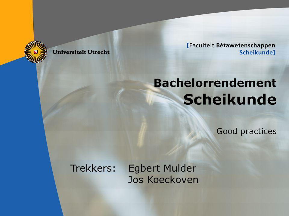 1 Bachelorrendement Scheikunde Good practices Trekkers: Egbert Mulder Jos Koeckoven