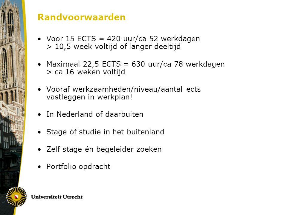 Randvoorwaarden Voor 15 ECTS = 420 uur/ca 52 werkdagen > 10,5 week voltijd of langer deeltijd Maximaal 22,5 ECTS = 630 uur/ca 78 werkdagen > ca 16 wek