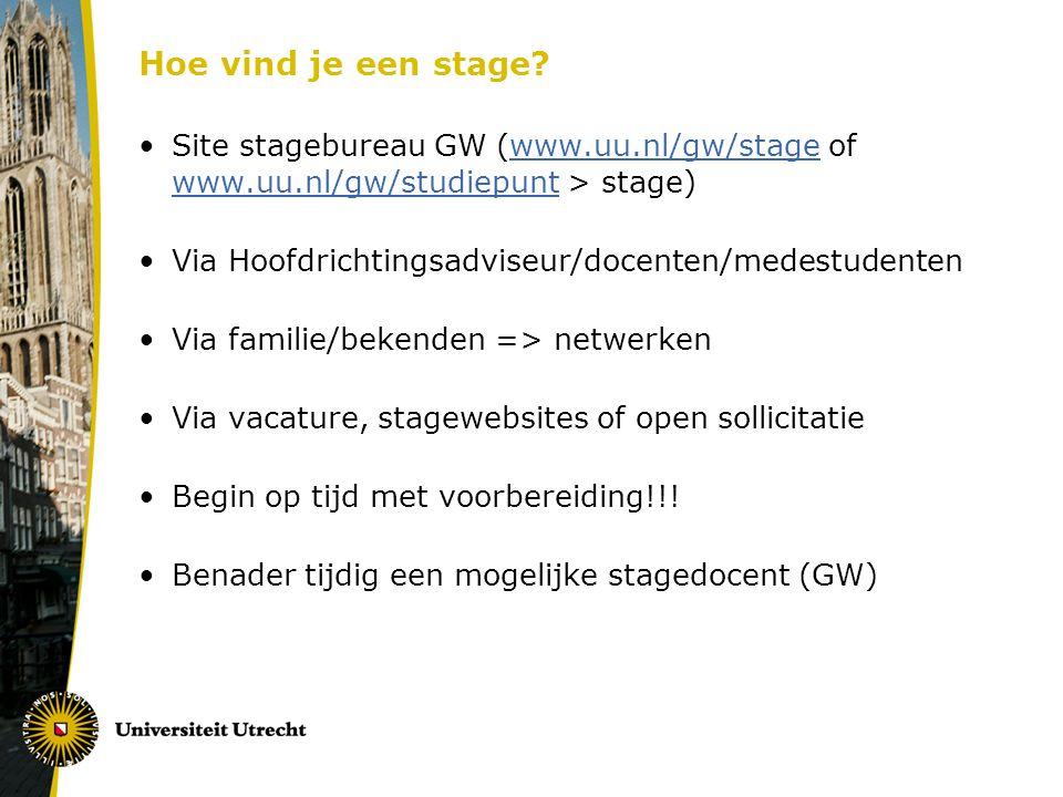 Hoe vind je een stage? Site stagebureau GW (www.uu.nl/gw/stage of www.uu.nl/gw/studiepunt > stage)www.uu.nl/gw/stage www.uu.nl/gw/studiepunt Via Hoofd