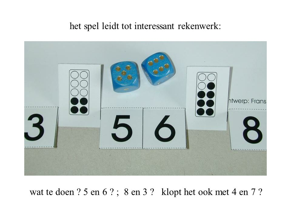 het spel leidt tot interessant rekenwerk: wat te doen ? 5 en 6 ? ; 8 en 3 ? klopt het ook met 4 en 7 ?