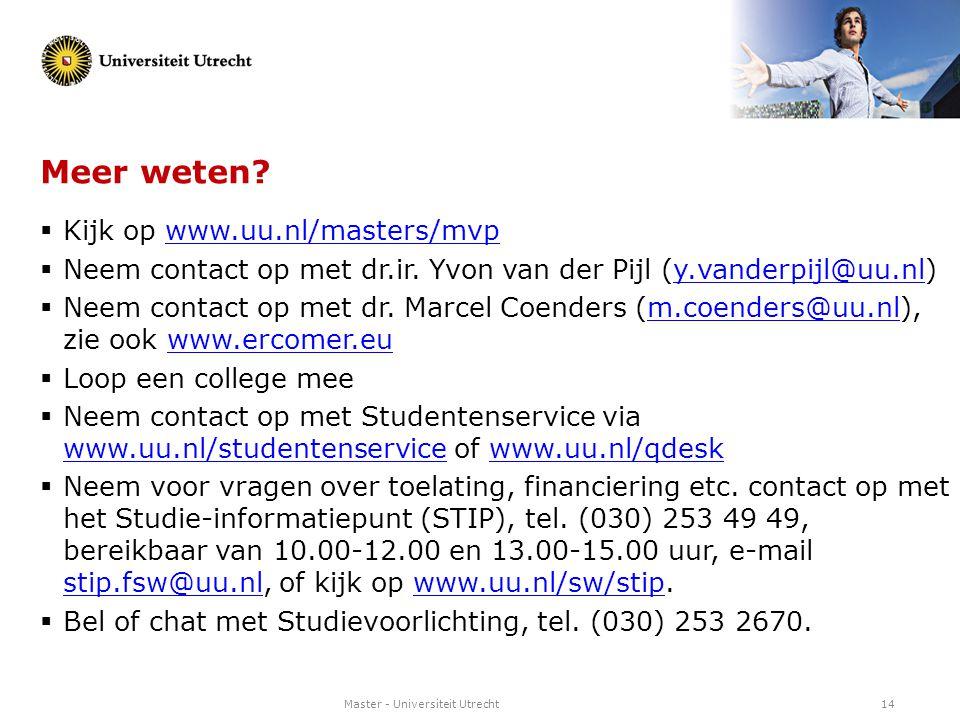 Master - Universiteit Utrecht14 Meer weten?  Kijk op www.uu.nl/masters/mvpwww.uu.nl/masters/mvp  Neem contact op met dr.ir. Yvon van der Pijl (y.van