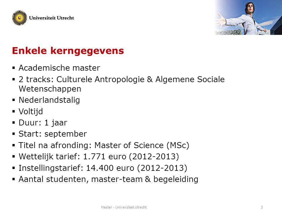 Master - Universiteit Utrecht3 Enkele kerngegevens  Academische master  2 tracks: Culturele Antropologie & Algemene Sociale Wetenschappen  Nederlan