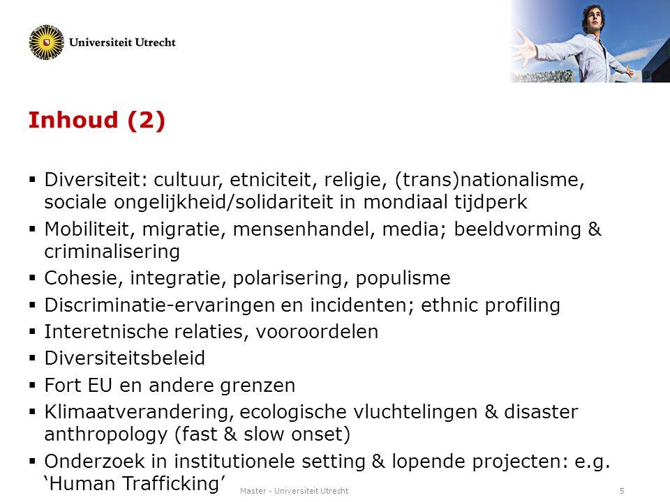 Master - Universiteit Utrecht5 Inhoud (2)  Diversiteit: cultuur, etniciteit, religie, (trans)nationalisme, sociale ongelijkheid/solidariteit in mondi