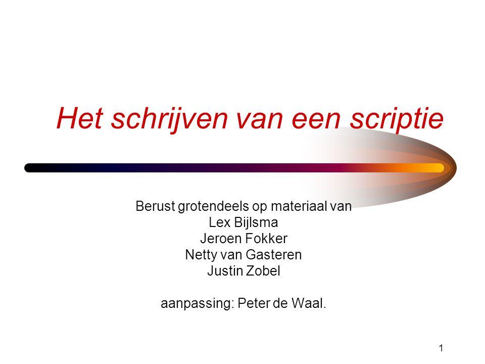 1 Het schrijven van een scriptie Berust grotendeels op materiaal van Lex Bijlsma Jeroen Fokker Netty van Gasteren Justin Zobel aanpassing: Peter de Wa