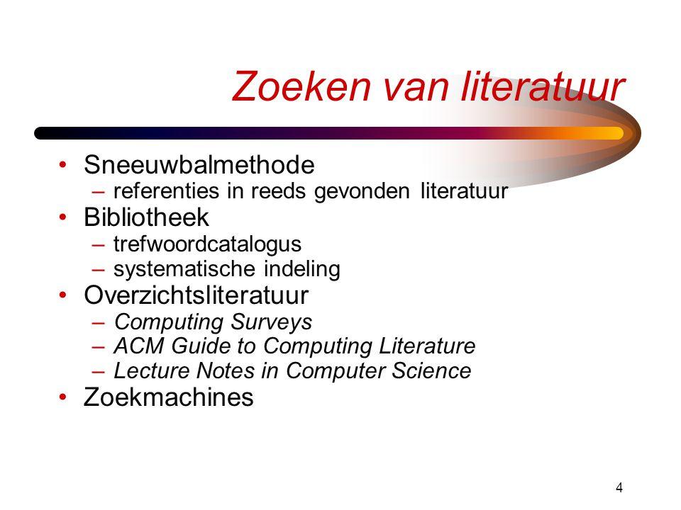 4 Zoeken van literatuur Sneeuwbalmethode –referenties in reeds gevonden literatuur Bibliotheek –trefwoordcatalogus –systematische indeling Overzichtsl