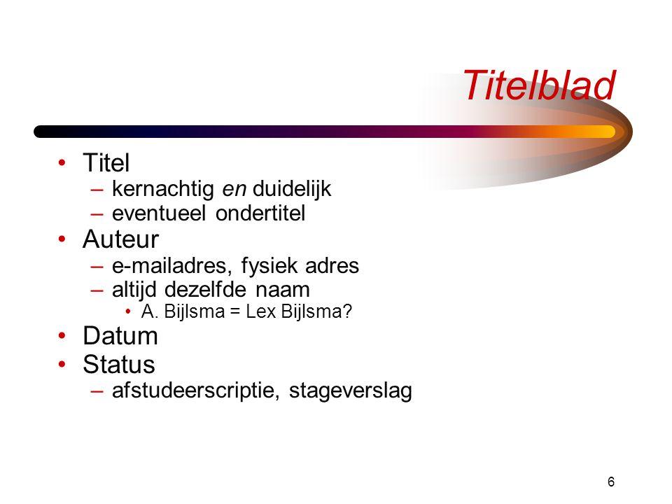 6 Titelblad Titel –kernachtig en duidelijk –eventueel ondertitel Auteur –e-mailadres, fysiek adres –altijd dezelfde naam A. Bijlsma = Lex Bijlsma? Dat