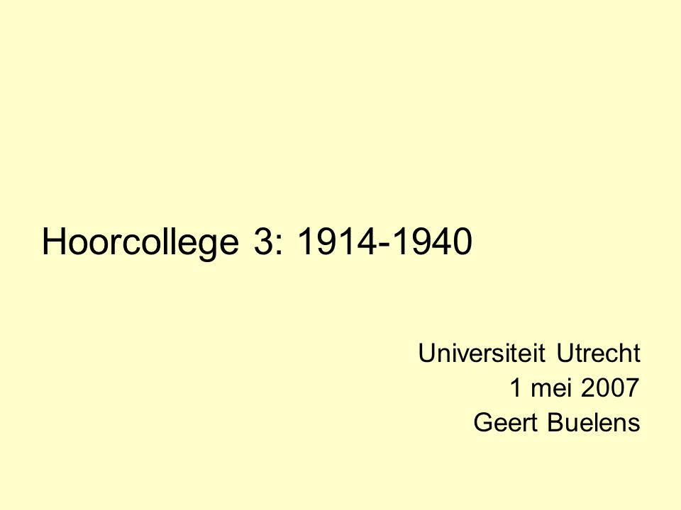 Hoorcollege 3: 1914-1940 Universiteit Utrecht 1 mei 2007 Geert Buelens