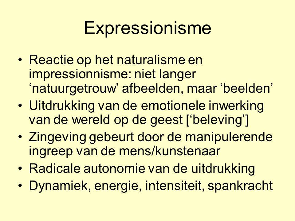 Expressionisme Reactie op het naturalisme en impressionnisme: niet langer 'natuurgetrouw' afbeelden, maar 'beelden' Uitdrukking van de emotionele inwe