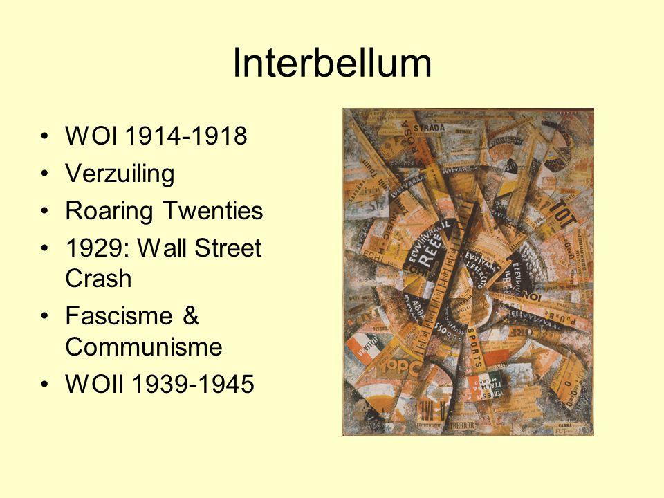Interbellum WOI 1914-1918 Verzuiling Roaring Twenties 1929: Wall Street Crash Fascisme & Communisme WOII 1939-1945