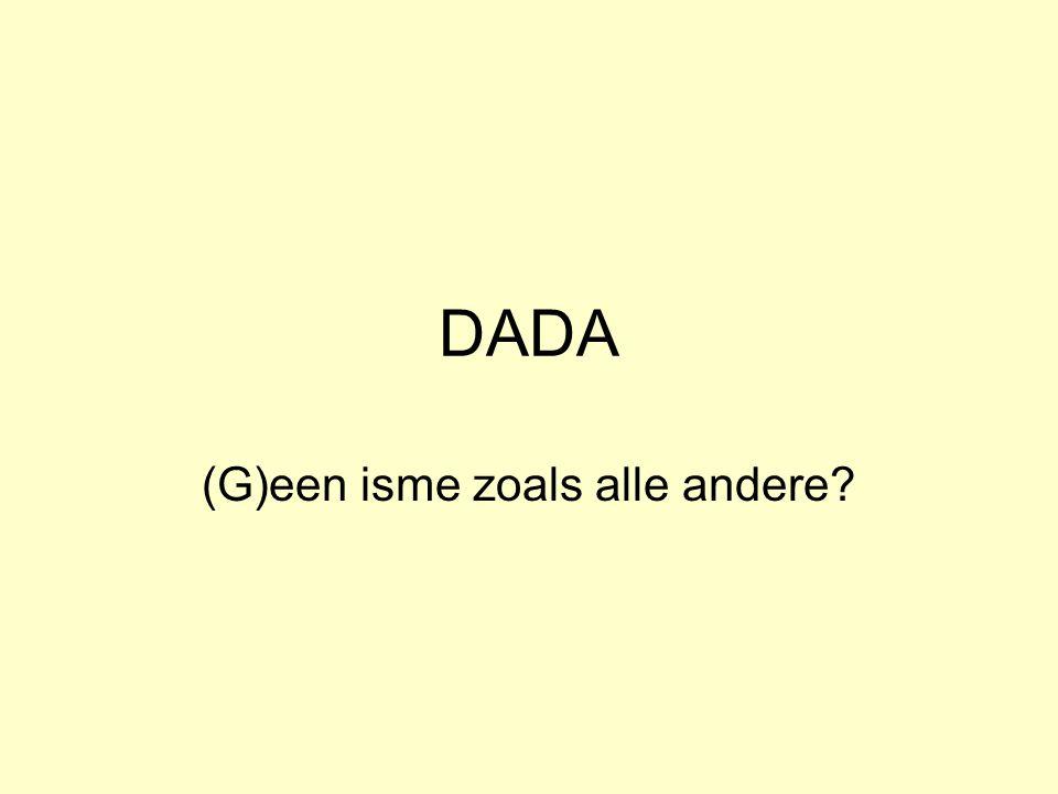 DADA (G)een isme zoals alle andere?