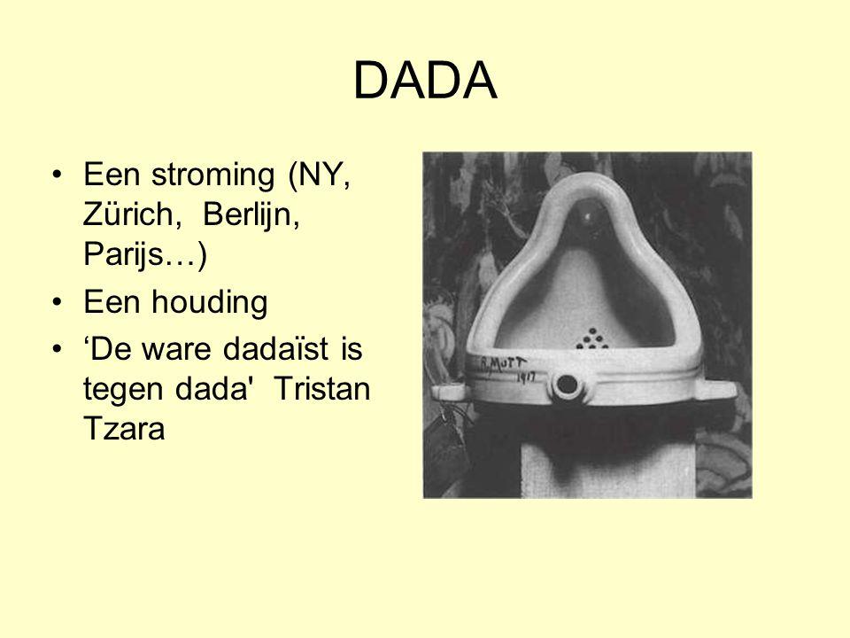 DADA Een stroming (NY, Zürich, Berlijn, Parijs…) Een houding 'De ware dadaïst is tegen dada' Tristan Tzara