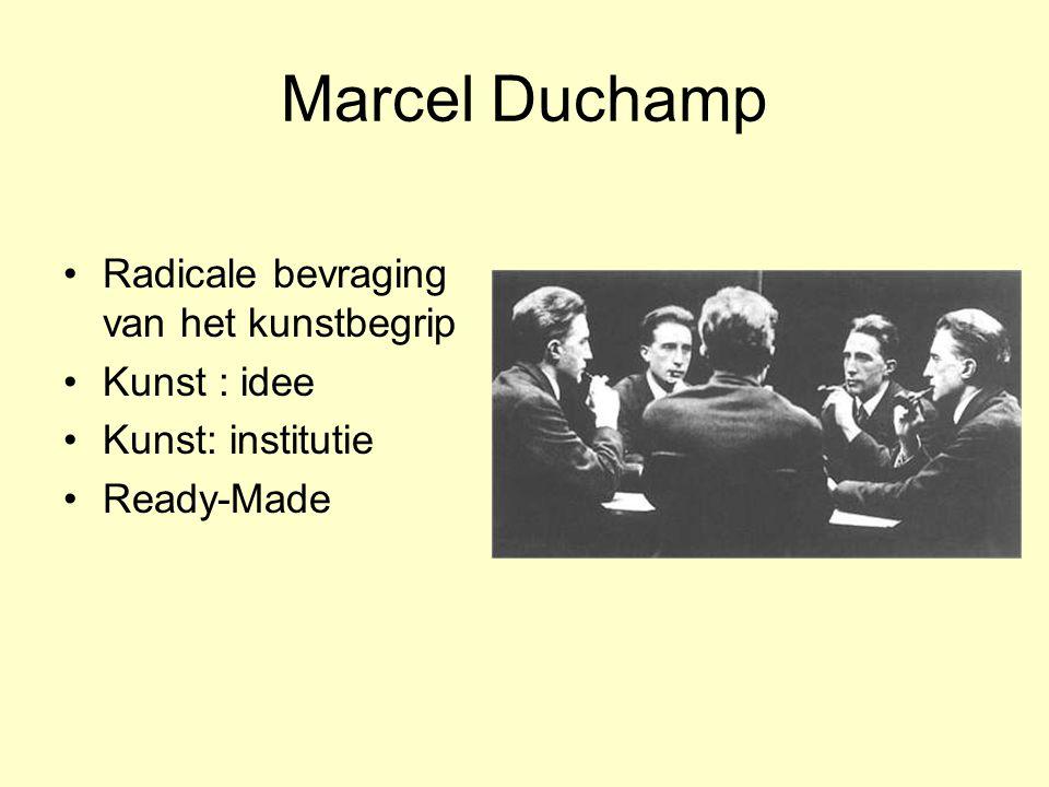 Marcel Duchamp Radicale bevraging van het kunstbegrip Kunst : idee Kunst: institutie Ready-Made