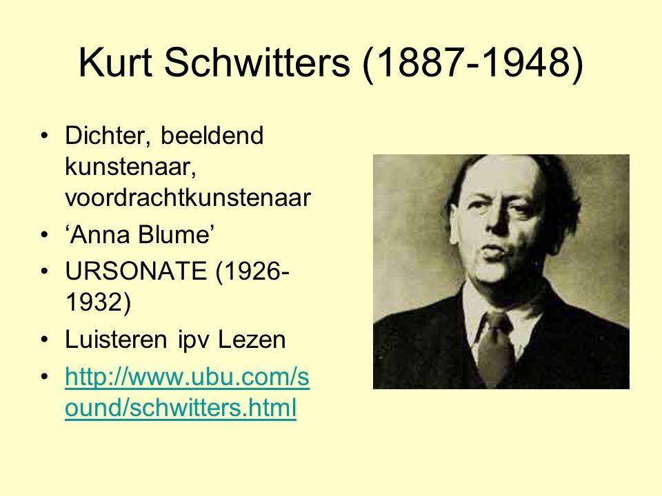 Kurt Schwitters (1887-1948) Dichter, beeldend kunstenaar, voordrachtkunstenaar 'Anna Blume' URSONATE (1926- 1932) Luisteren ipv Lezen http://www.ubu.c