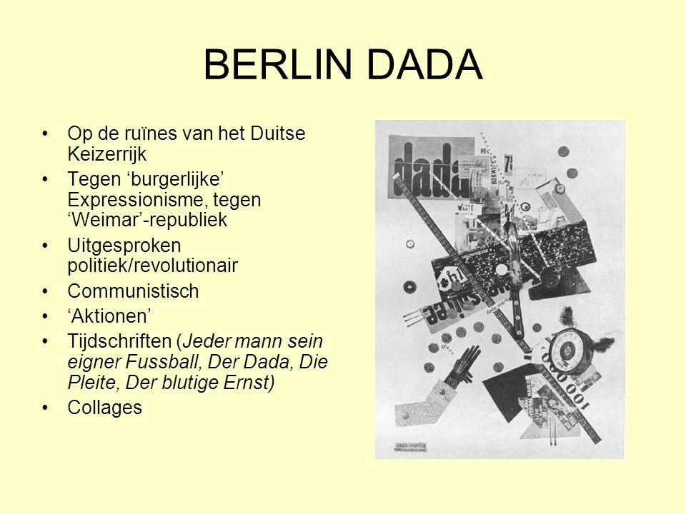 BERLIN DADA Op de ruïnes van het Duitse Keizerrijk Tegen 'burgerlijke' Expressionisme, tegen 'Weimar'-republiek Uitgesproken politiek/revolutionair Co