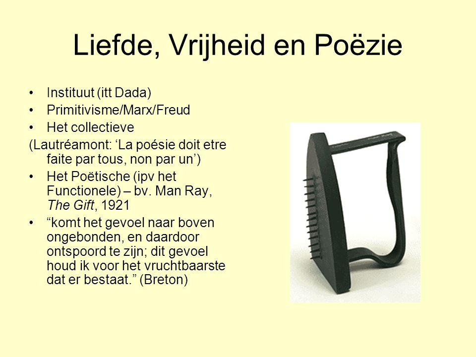 Liefde, Vrijheid en Poëzie Instituut (itt Dada) Primitivisme/Marx/Freud Het collectieve (Lautréamont: 'La poésie doit etre faite par tous, non par un'