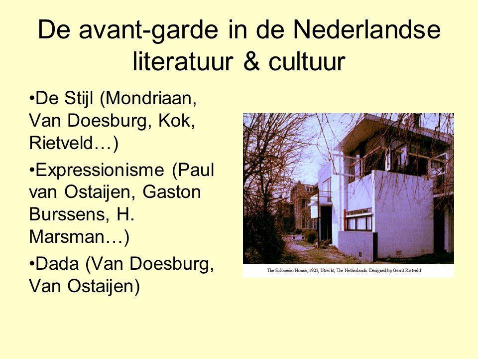 De avant-garde in de Nederlandse literatuur & cultuur De Stijl (Mondriaan, Van Doesburg, Kok, Rietveld…) Expressionisme (Paul van Ostaijen, Gaston Bur