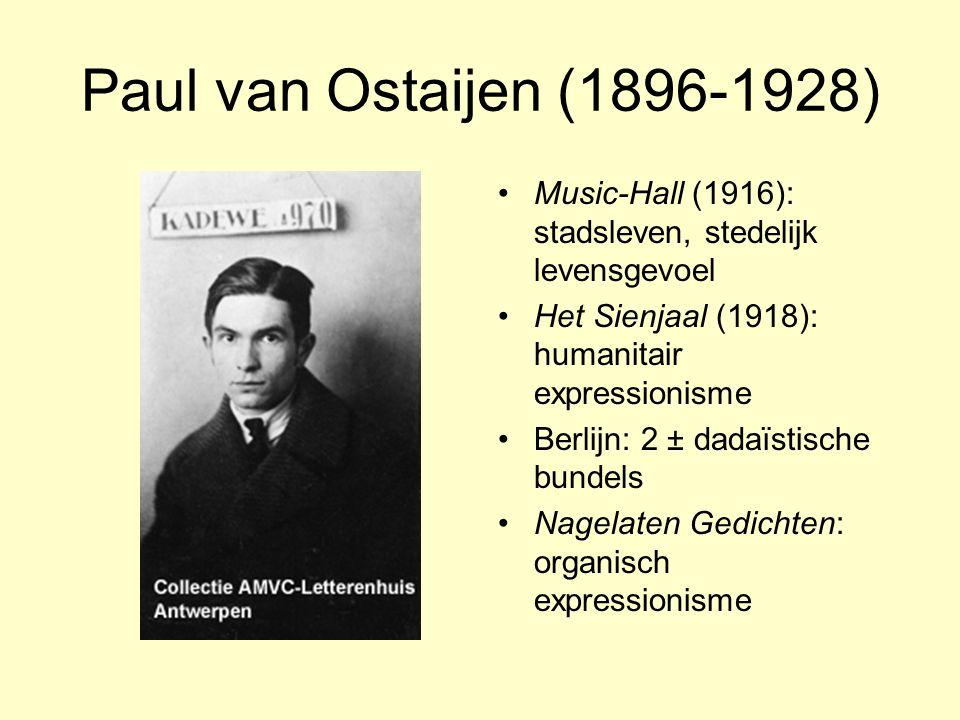 Paul van Ostaijen (1896-1928) Music-Hall (1916): stadsleven, stedelijk levensgevoel Het Sienjaal (1918): humanitair expressionisme Berlijn: 2 ± dadaïs