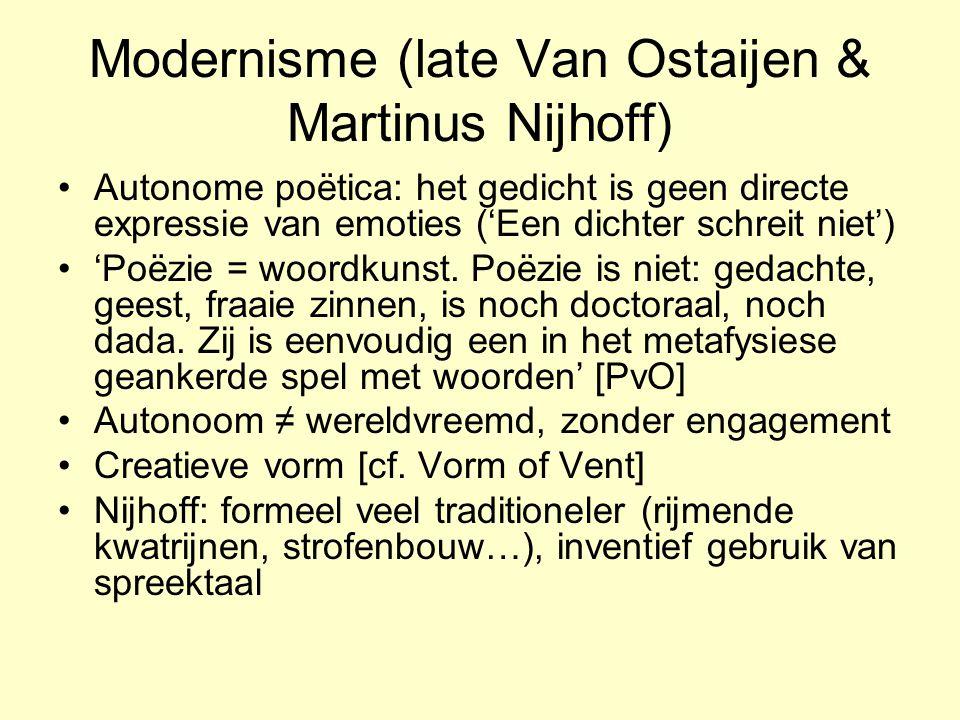 Modernisme (late Van Ostaijen & Martinus Nijhoff) Autonome poëtica: het gedicht is geen directe expressie van emoties ('Een dichter schreit niet') 'Po