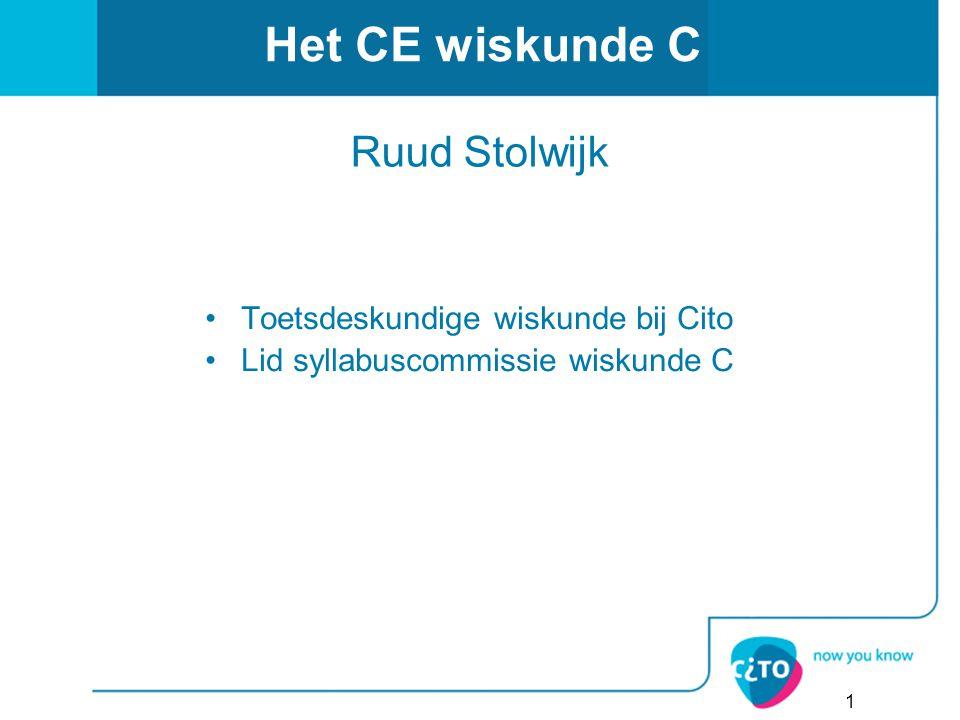1 Ruud Stolwijk Toetsdeskundige wiskunde bij Cito Lid syllabuscommissie wiskunde C Het CE wiskunde C