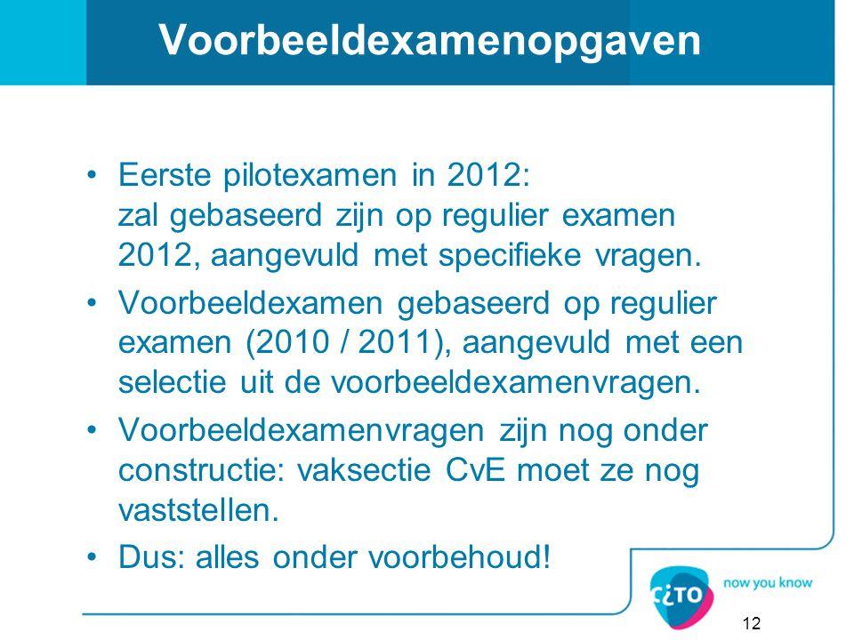 Voorbeeldexamenopgaven Eerste pilotexamen in 2012: zal gebaseerd zijn op regulier examen 2012, aangevuld met specifieke vragen. Voorbeeldexamen gebase