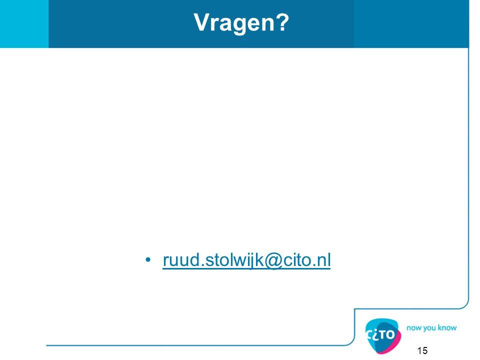 Vragen? ruud.stolwijk@cito.nl 15