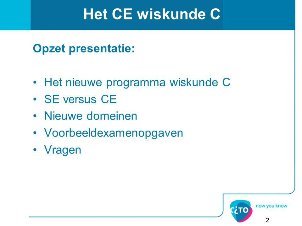 2 Opzet presentatie: Het nieuwe programma wiskunde C SE versus CE Nieuwe domeinen Voorbeeldexamenopgaven Vragen