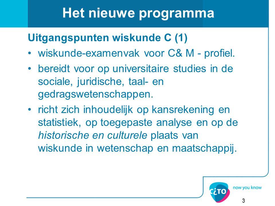 Het nieuwe programma Uitgangspunten wiskunde C (1) wiskunde-examenvak voor C& M - profiel. bereidt voor op universitaire studies in de sociale, juridi