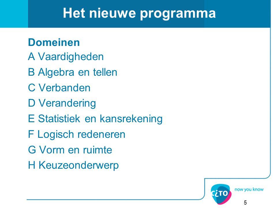 Het nieuwe programma Domeinen A Vaardigheden B Algebra en tellen C Verbanden D Verandering E Statistiek en kansrekening F Logisch redeneren G Vorm en