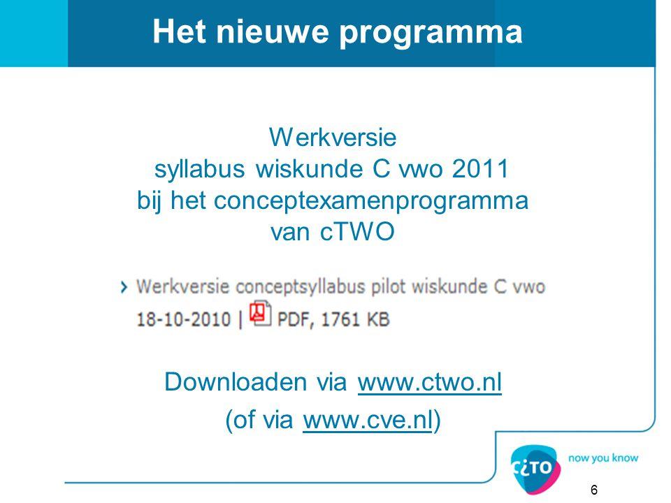 Het nieuwe programma Werkversie syllabus wiskunde C vwo 2011 bij het conceptexamenprogramma van cTWO Downloaden via www.ctwo.nlwww.ctwo.nl (of via www