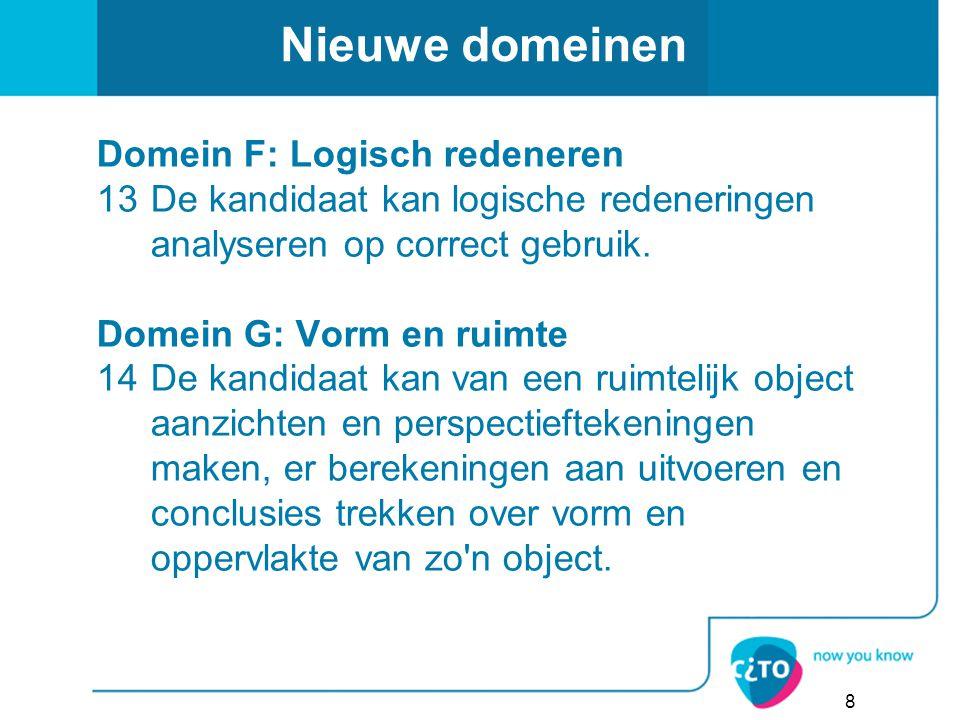 Nieuwe domeinen Domein F: Logisch redeneren 13De kandidaat kan logische redeneringen analyseren op correct gebruik. Domein G: Vorm en ruimte 14De kand